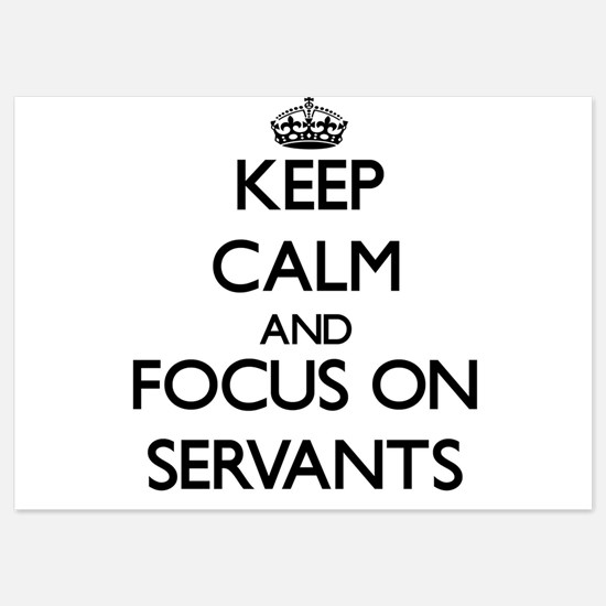 Keep Calm and focus on Servants Invitations