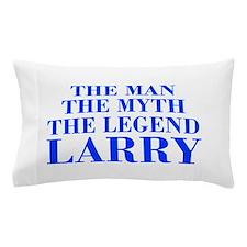 The Man Myth Legend LARRY-bod blue Pillow Case