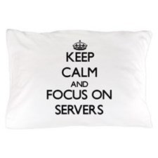 Keep Calm and focus on Servers Pillow Case