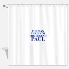 The Man Myth Legend PAUL-bod blue Shower Curtain