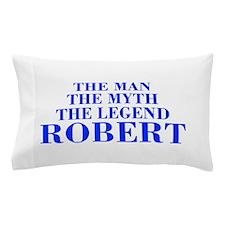 The Man Myth Legend ROBERT-bod blue Pillow Case