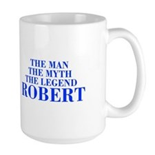 The Man Myth Legend ROBERT-bod blue Mugs