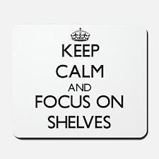 Keep Calm and focus on Shelves Mousepad