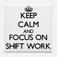 Keep Calm and focus on Shift Work Tile Coaster
