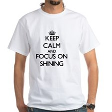 Keep Calm and focus on Shining T-Shirt