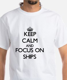 Keep Calm and focus on Ships T-Shirt