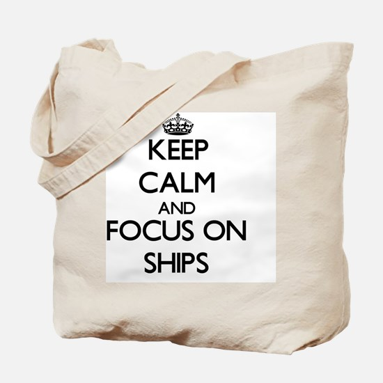 Keep Calm and focus on Ships Tote Bag
