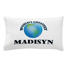 World's Greatest Madisyn Pillow Case