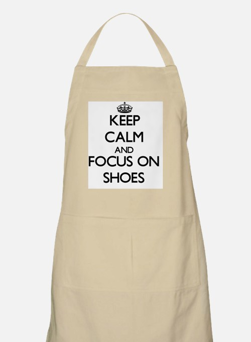Keep Calm and focus on Shoes Apron