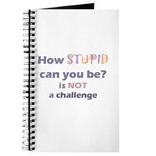How Stupid can you be Challenge Journal