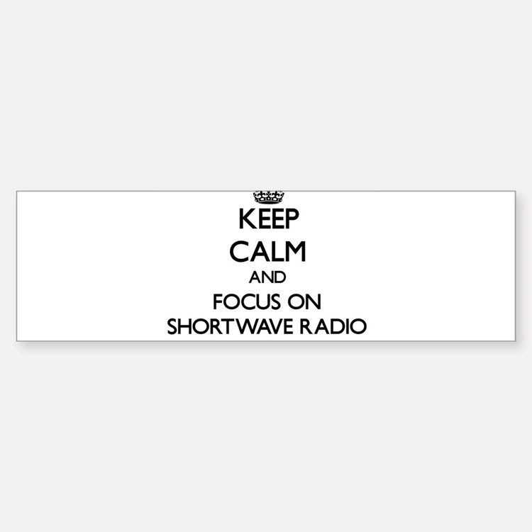 Keep Calm and focus on Shortwave Ra Bumper Bumper Bumper Sticker
