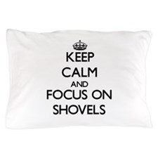 Keep Calm and focus on Shovels Pillow Case