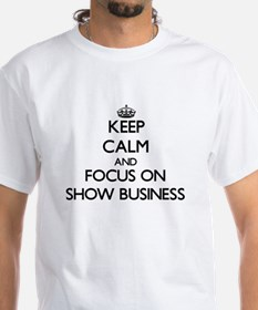 Keep Calm and focus on Show Business T-Shirt