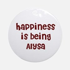 happiness is being Alysa Ornament (Round)