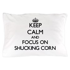 Keep Calm and focus on Shucking Corn Pillow Case