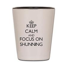 Keep Calm and focus on Shunning Shot Glass