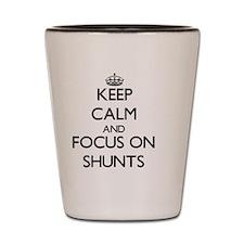 Keep Calm and focus on Shunts Shot Glass