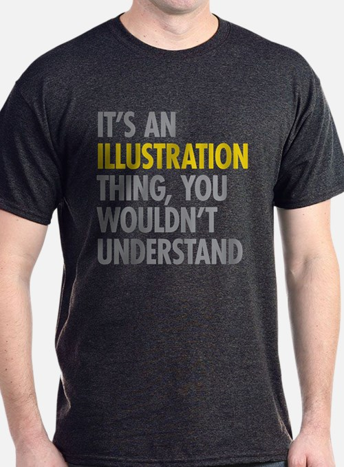 Its An Illustration Thing T-Shirt