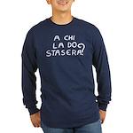 A CHI LA DO STASERA? Long Sleeve Dark T-Shirt