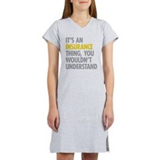 Its An Insurance Thing Women's Nightshirt