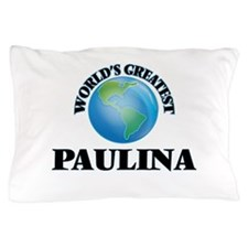 World's Greatest Paulina Pillow Case