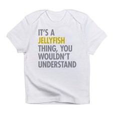 Its A Jellyfish Thing Infant T-Shirt