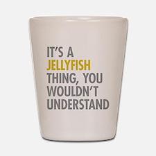 Its A Jellyfish Thing Shot Glass