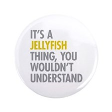 """Its A Jellyfish Thing 3.5"""" Button"""