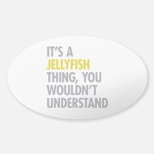 Its A Jellyfish Thing Sticker (Oval)