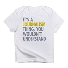Its A Journalism Thing Infant T-Shirt