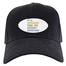 Its A Journalism Thing Baseball Hat