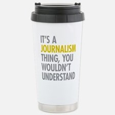 Its A Journalism Thing Stainless Steel Travel Mug