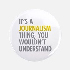 "Its A Journalism Thing 3.5"" Button"