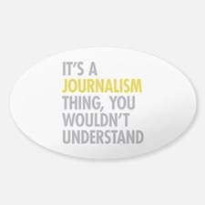 Its A Journalism Thing Sticker (Oval)