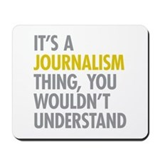 Its A Journalism Thing Mousepad