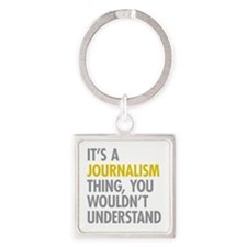 Its A Journalism Thing Square Keychain