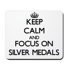 Keep Calm and focus on Silver Medals Mousepad