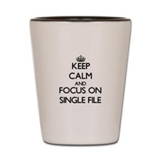 Keep Calm and focus on Single File Shot Glass