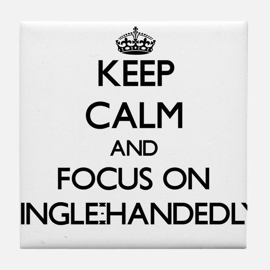 Keep Calm and focus on Single-Handedl Tile Coaster