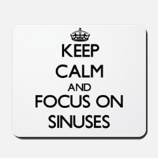 Keep Calm and focus on Sinuses Mousepad
