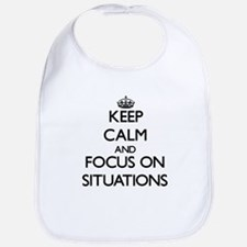 Keep Calm and focus on Situations Bib