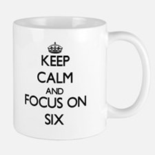 Keep Calm and focus on Six Mugs