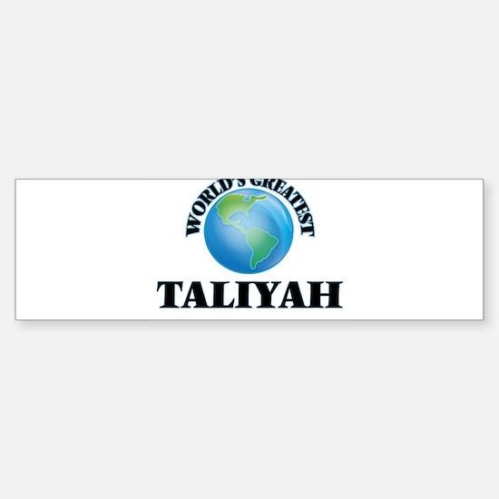 World's Greatest Taliyah Bumper Bumper Bumper Sticker