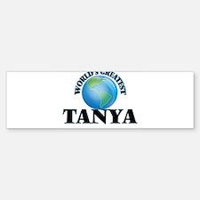 World's Greatest Tanya Bumper Bumper Bumper Sticker