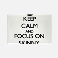 Keep Calm and focus on Skinny Magnets