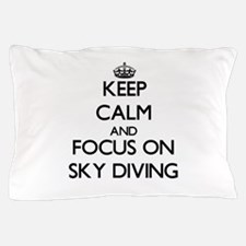 Keep Calm and focus on Sky Diving Pillow Case