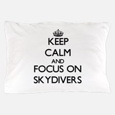 Keep Calm and focus on Skydivers Pillow Case