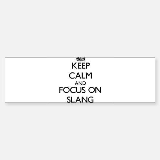 Keep Calm and focus on Slang Bumper Bumper Bumper Sticker