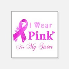 """I Wear Pink For My Sister Square Sticker 3"""" x 3"""""""