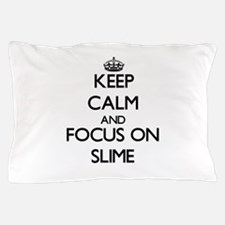 Keep Calm and focus on Slime Pillow Case